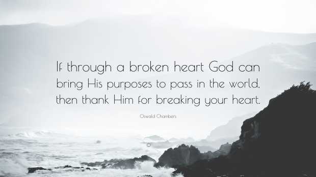 1727070-Oswald-Chambers-Quote-If-through-a-broken-heart-God-can-bring-His